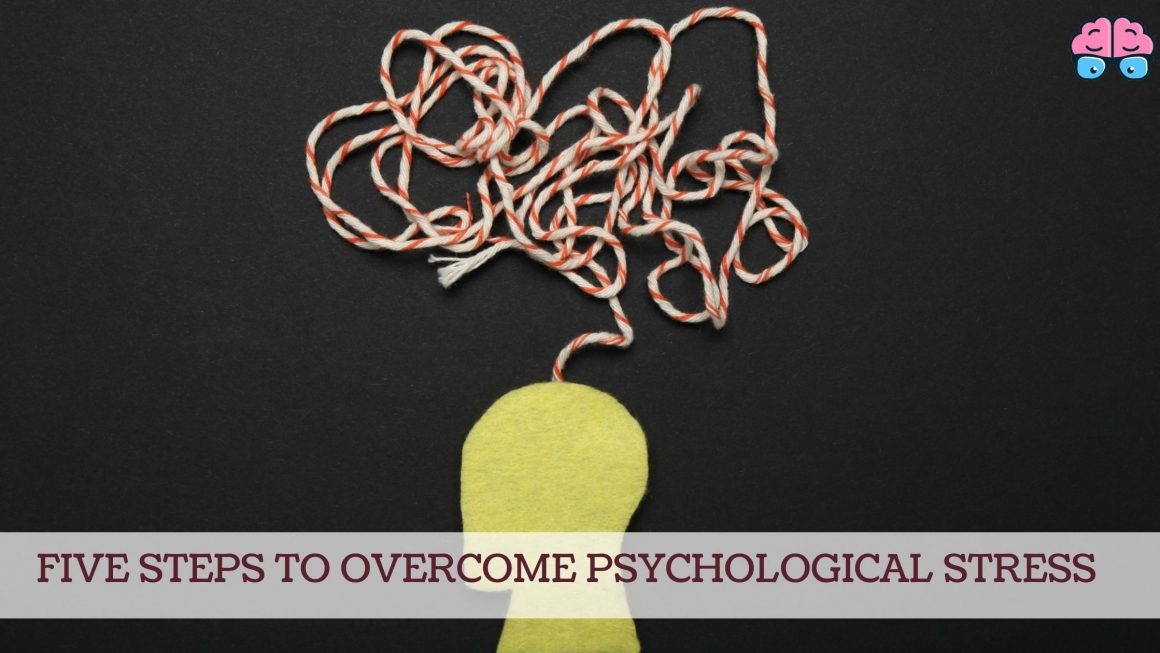 Five steps to overcome psychological stress