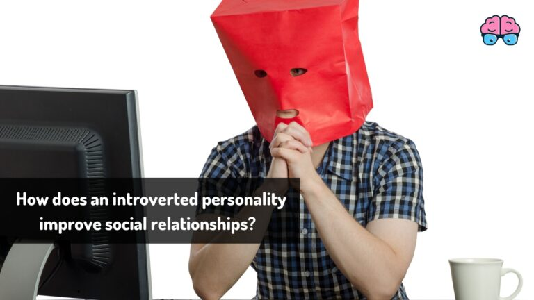 How-does-an-introverted-personality-improve-social-relationships
